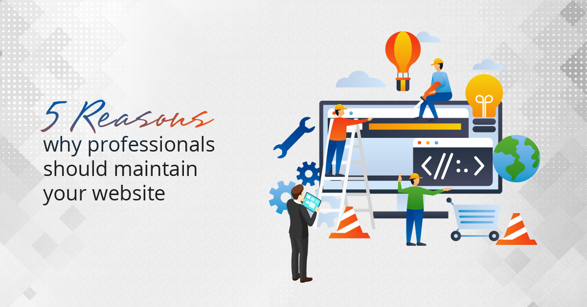 5 Reasons Why Professionals Should Maintain Your Website
